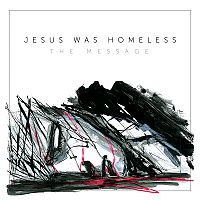 Jesus Was Homeless - The Message